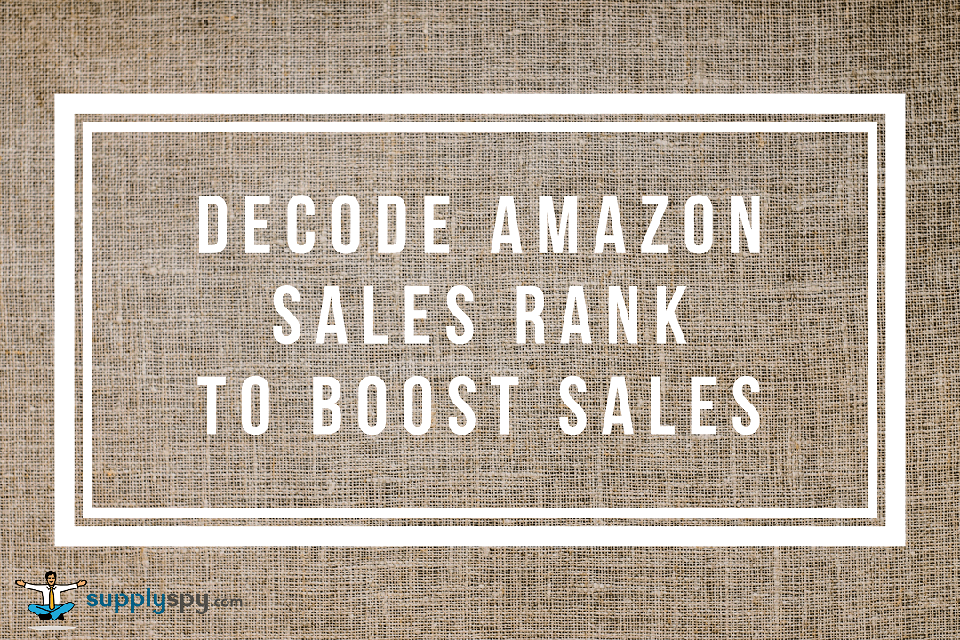 Amazon Sellers: Learn to Decode Amazon's Sales Rank to Boost  Sales
